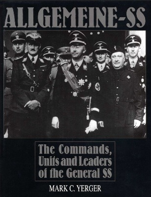 Allgemeine-SS: The Commands, Units and Leaders of the General SS