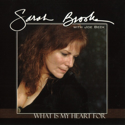 (Vocal Jazz) Sarah Brooks — What Is My Heart For (with Joe Beck) — 2002, FLAC (image+.cue), lossless
