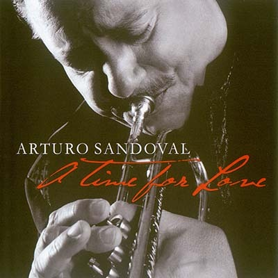 Arturo Sandoval - A Time for Love / [2010, Crossover Jazz, Trumpet Jazz, Standards, FLAC]