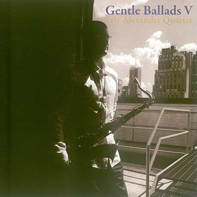 (Soul Jazz, Post-Bop) Eric Alexander Quartet - Gentle Ballads V - 2011, FLAC (tracks+.cue), lossless